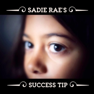 Sadie Rae's Success Tip