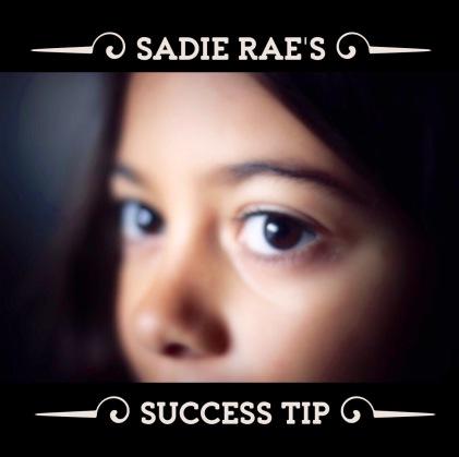 Sadie Rae's Success Tip